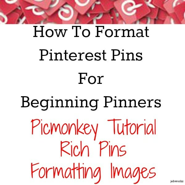 How To Format Pinterest Pins For Beginning Pinners