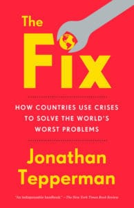Review -The Fix: How Countries Use Crises to Solve the World's Worst Problems